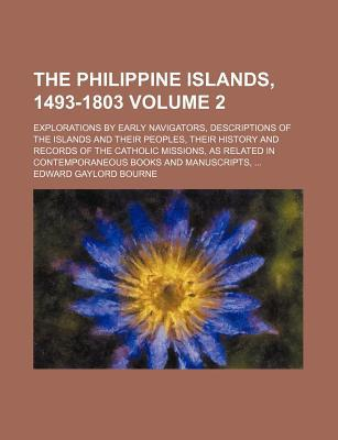 The Philippine Islands, 1493-1803 (Volume 2); Explorations by Early Navigators, Descriptions... book written by Emma Helen Blair