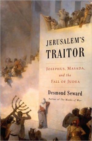 Jerusalem's Traitor: Josephus, Masada, and the Fall of Judea book written by Desmond Seward