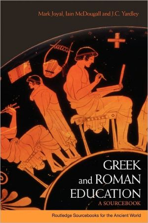 Greek and Roman Education Sourcebook book written by Iain Mcdougall