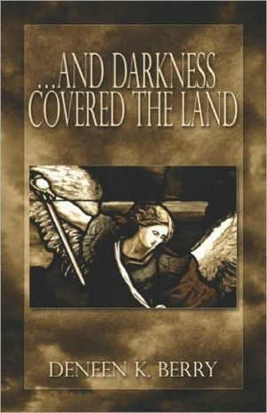 .and Darkness Covered the Land book written by Deneen K. Berry
