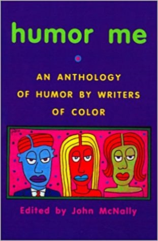 Humor Me: An Anthology of Humor by Writers of Color written by John McNally