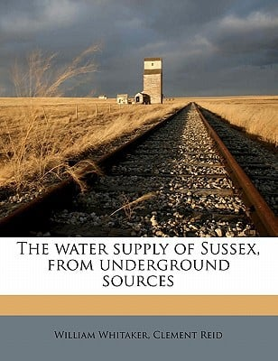 The Water Supply of Sussex, from Underground Sources book written by Whitaker, William , Reid, Clement