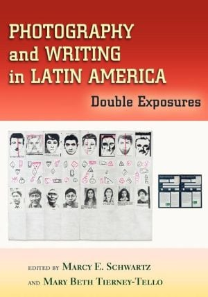Photography and Writing in Latin America: Double Exposures book written by Marcy E. Schwartz