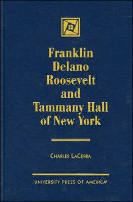 Franklin Delano Roosevelt and Tammany Hall of New York book written by Charles LaCerra