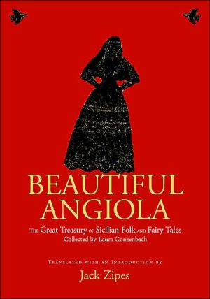 Beautiful Angiola: The Great Treasury of Sicilian Folk and Fairy Tales Collected by Laura Gonzenbach written by Laura Gonzenbach