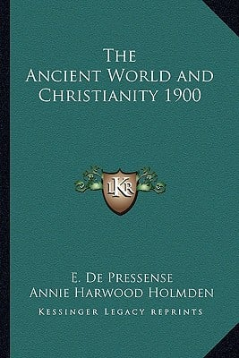 The Ancient World and Christianity 1900 book written by de Pressense, E. , Holmden, Annie Harwood