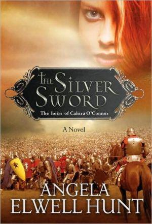 The Silver Sword book written by Angela Elwell Hunt