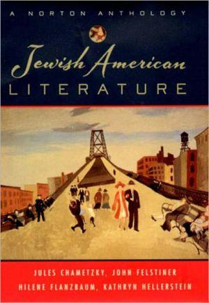 Jewish American Literature: A Norton Anthology book written by Jules Chametzky