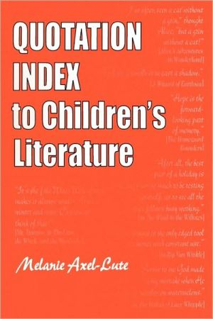 Quotation Index to Children's Literature book written by Melanie Axel-Lute