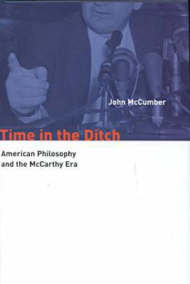Time in the Ditch: American Philosophy and the McCarthy Era book written by John McCumber
