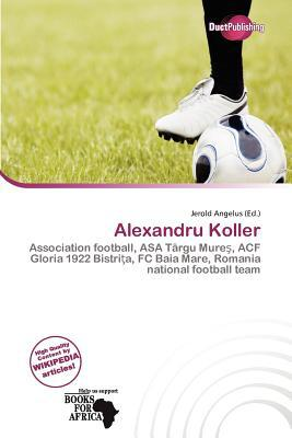 Alexandru Koller written by Jerold Angelus