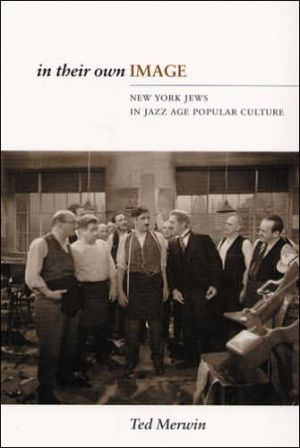 In Their Own Image: New York Jews in Jazz Age Popular Culture book written by Ted Merwin