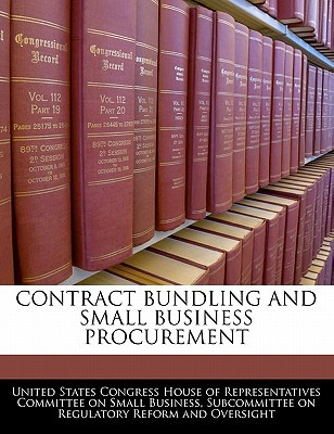 Contract Bundling and Small Business Procurement written by United States Congress House of Represen
