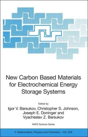New Carbon Based Materials for Electrochemical Energy Storage Systems book written by Igor V. Barsukov