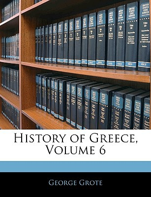 History of Greece, Volume 6 book written by George Grote