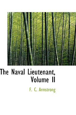 The Naval Lieutenant, Volume II book written by Armstrong, F. C.