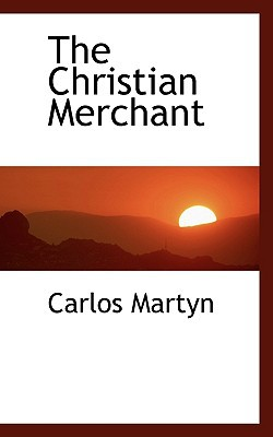 The Christian Merchant book written by Martyn, Carlos