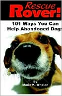 Rescue Rover!: 101 Ways You Can Help Abandoned Dogs book written by Marie K. Whelan