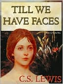 Till We Have Faces: A Myth Retold book written by C. S. Lewis