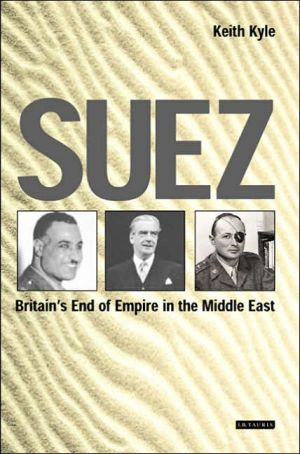 Suez : Britain's End of Empire in the Middle East book written by Keith Kyle