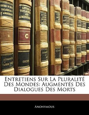 Entretiens Sur La Pluralit Des Mondes: Augments Des Dialogues Des Morts written by Anonymous