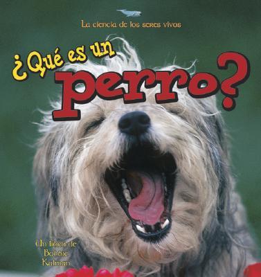 Que Es UN Perro? (What is a Dog?) book written by Bobbie Kalman