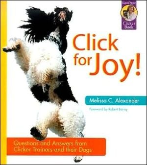 Click for Joy : Questions and Answers from Clicker Trainers and Their Dogs written by Melissa C. Alexander