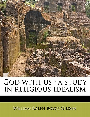 God with Us: A Study in Religious Idealism book written by Gibson, William Ralph Boyce