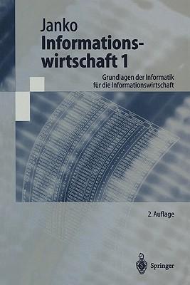 Informationswirtschaft 1: Grundlagen Der Informatik F R Die Informationswirtschaft written by Janko, Wolfgang