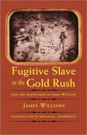 Fugitive Slave in the Gold Rush: Life and Adventures of James Williams (Blacks in the American West) book written by James Williams