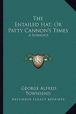 The Entailed Hat; Or Patty Cannon's Times: A Romance book written by Townsend, George Alfred