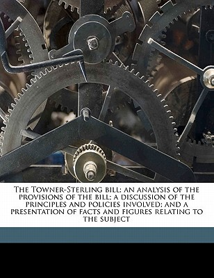 The Towner-Sterling Bill; An Analysis of the Provisions of the Bill; A Discussion of the Principles and Policies Involved; And a Presentation of Facts book written by National Education Association of the Un