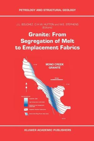 Granite: From Segregation of Melt to Emplacement Fabrics written by Bouchez, J. -L , Hutton, D. , Stephens, W. E.