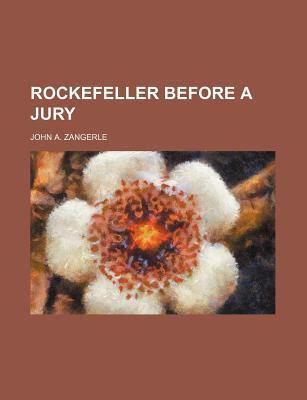 Rockefeller Before a Jury book written by Zangerle, John A.