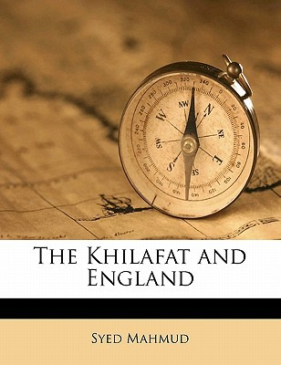 The Khilafat and England book written by Mahmud, Syed