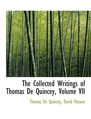 The Collected Writings of Thomas de Quincey, Volume VII book written by De Quincey, David Masson Thomas