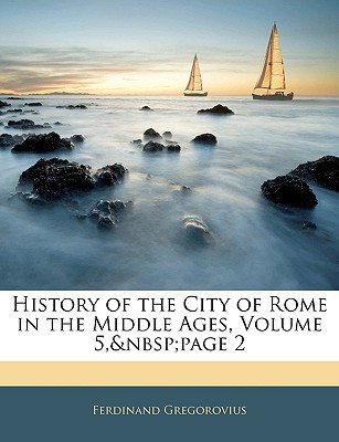 History of the City of Rome in the Middle Ages, Volume 5,page 2 book written by Ferdinand Gregorovius