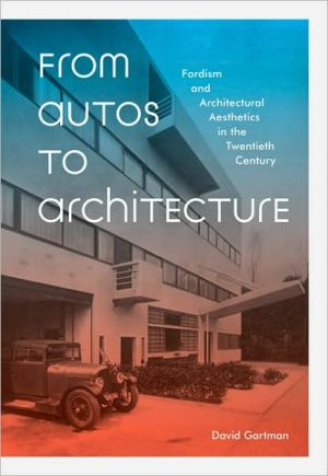 From Autos to Architecture: Fordism and Architectural Aesthetics in the Twentieth Century book written by David Gartman
