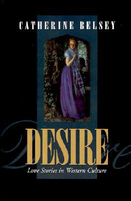 Desire: Love Stories in Western Culture book written by Catherine Belsey