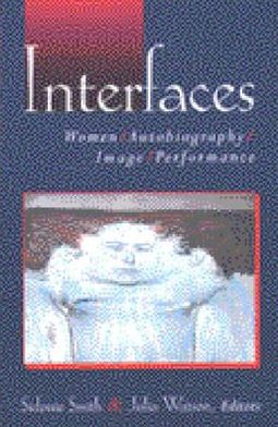 Interfaces: Women, Autobiography, Image, Performance book written by Sidonie Ann Smith