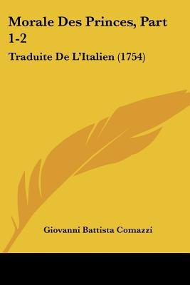 Morale Des Princes, Part 1-2: Traduite de L'Italien (1754) written by Comazzi, Giovanni Battista