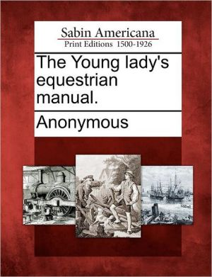 The Young Lady's Equestrian Manual (Illustrated) book written by Anonymous