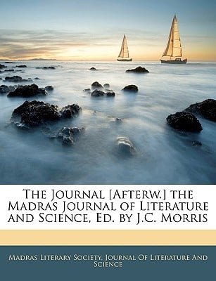 The Journal [Afterw.] the Madras Journal of Literature and Science, Ed. by J.C. Morris book written by Literary Societ Madras Literary Society