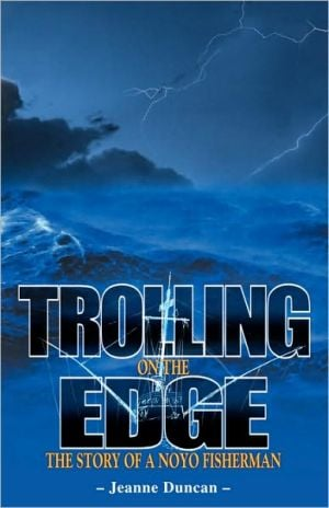 Trolling on the Edge: The Story of a Noyo Fisherman book written by Jeanne Duncan