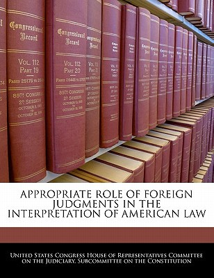 Appropriate Role of Foreign Judgments in the Interpretation of American Law written by United States Congress House of Represen