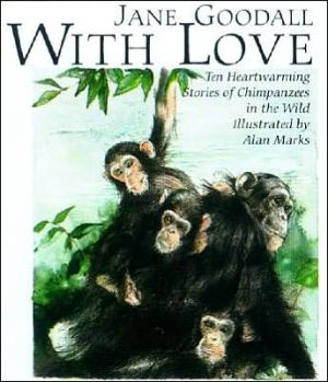 With Love: Ten Heartwarming Stories of Chimpanzees in the Wild book written by Jane Goodall, Alan Marks