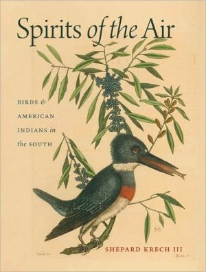 Spirits of the Air: Birds and American Indians in the South book written by Shepard Krech III