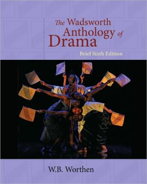 The Wadsworth Anthology of Drama, Brief Edition book written by W. B. Worthen