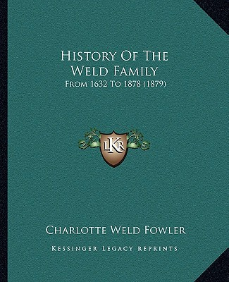 History Of The Weld Family: From 1632 To 1878 (1879) written by Charlotte Weld Fowler