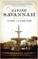 Saving Savannah: The City and the Civil War book written by Jacqueline Jones
